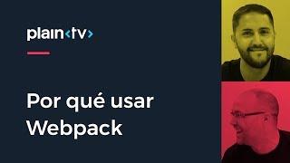 Por qué usar Webpack