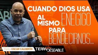 CUANDO DIOS USA AL MISMO ENEMIGO PARA BENDECIRNOS… |  P.s. ÓSCAR CALDERÓN | Julio  28 de 2019