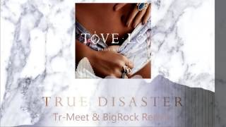 Tove Lo - True Disaster (Tr-Meet & BigRock Remix) [2017] Club House Music