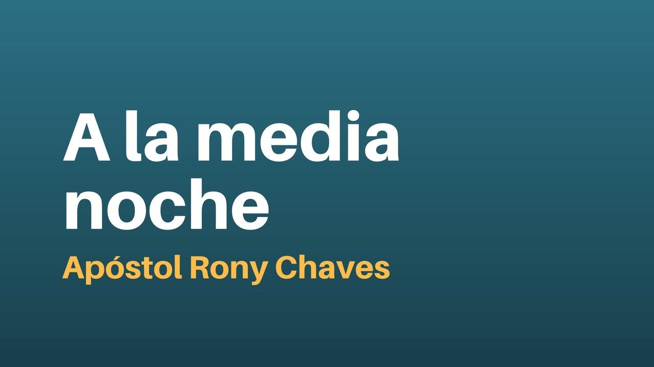 A la media noche - Apóstol Rony Chaves