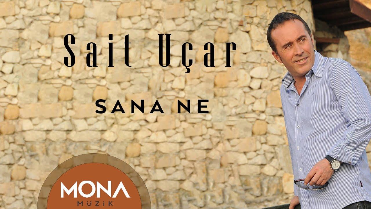 Sait Uçar - Sana Ne/şarkısını dinle