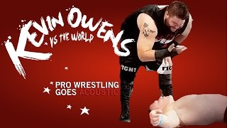 Pro Wrestling Goes Acoustic: Kevin Owens Vs The World (Who