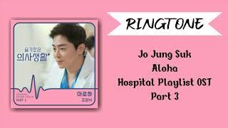 [RINGTONE] JO JUNG SUK - ALOHA (HOSPITAL PLAYLIST OST) PART.3 | DOWNLOAD 👇