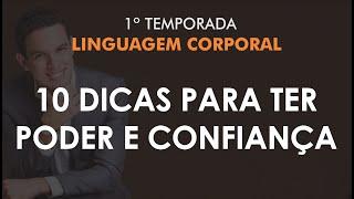Linguagem Corporal #01 - 10 Dicas Práticas Para Uma Linguagem Corporal de Poder