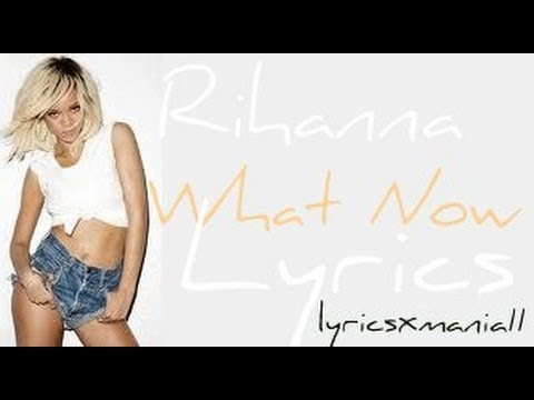 Rihanna - What Now Lyrics On Screen