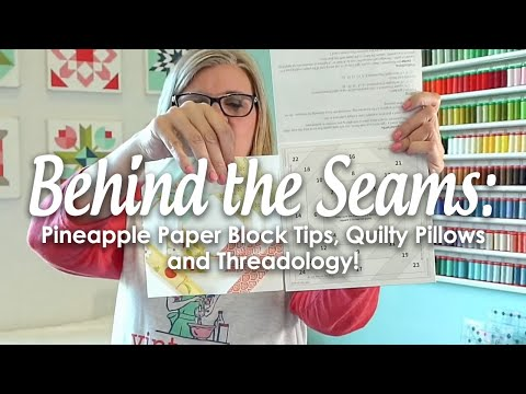 Behind The Seams: Live Pineapple Paper Block Tips, Quilty Pillows, Threadology And More