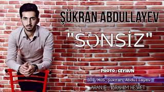 Sukran Abdullayev -  Sensiz   (Official Music) 2019