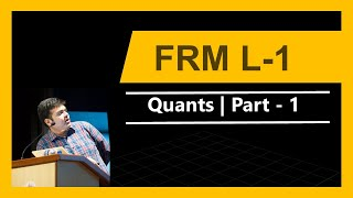 FRM Level 1 | Quants | Class 1 | May 2016