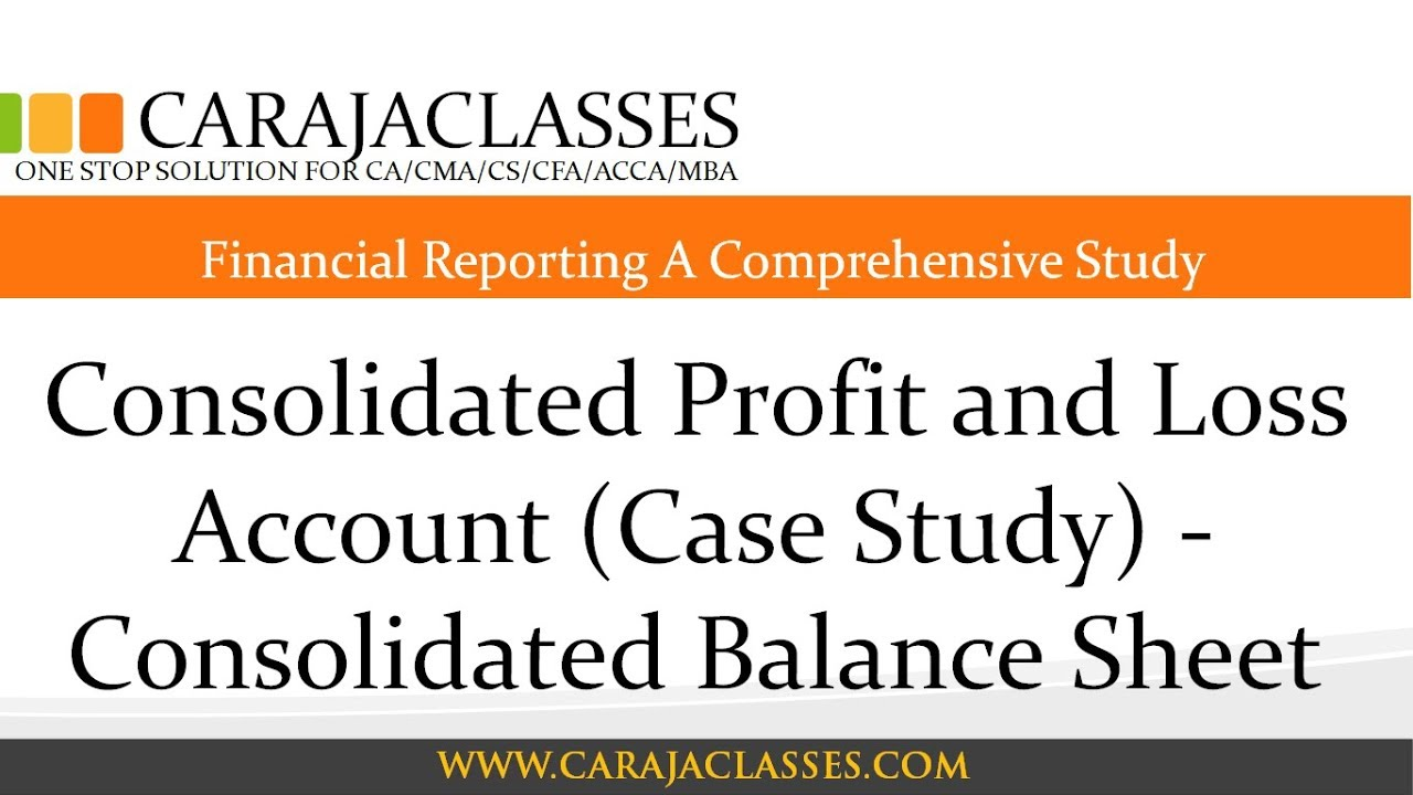 Consolidated Profit and Loss Account Case Study Consolidated – P and L Sheet