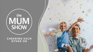 The Mum Show, Episode 12 - Cheering Each Other On