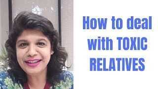 How to deal with TOXIC RELATIVES