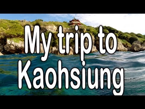 My trip to Kaohsiung 高雄 - May 2014