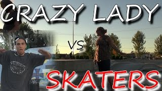 CRAZY LADY YELLS AT KIDS WHILE IN THE WAY AT SKATEPARK