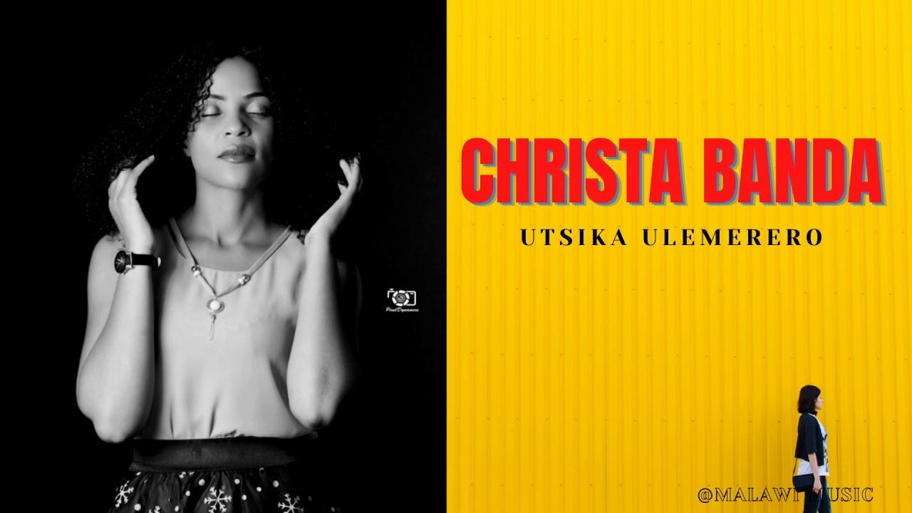 Download CHRISTA BANDA - UTSIKA ULEMERERO - MALAWI GOSPEL MUSIC