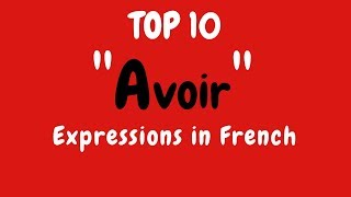 List of Top 10 French AVOIR (to have) Expressions - French Les…