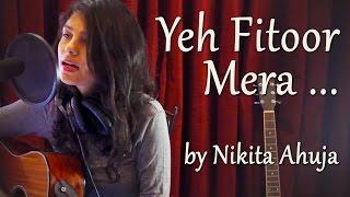 Yeh Fitoor Mera By Nikita Ahuja | Fitoor | Katrina Kaif, Aditya Roy Kapoor