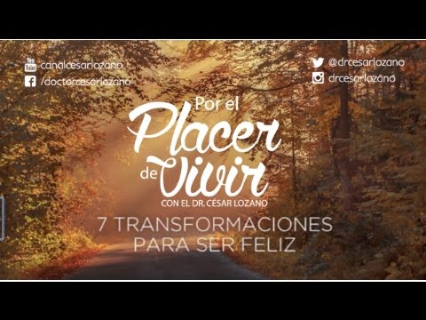 7 Transformaciones para ser feliz Por el Placer de Vivir con el Dr. César Lozano