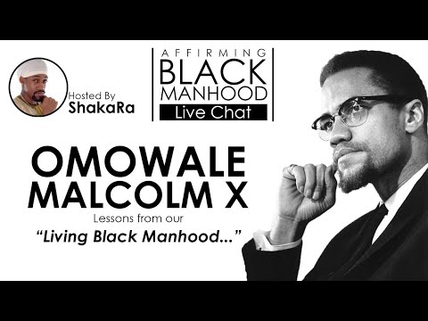 """#AffirmingBlackManhood Live Chat • OMOWALE MALCOLM X - Lessons from Our """"Living Black Manhood.."""