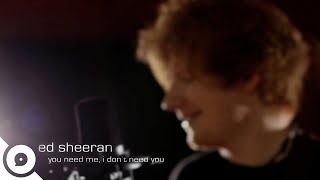 Ed Sheeran - You Need Me, I Don