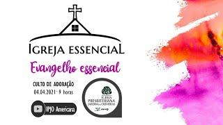 04.04.2021 - IGREJA ESSENCIAL: Evangelho essencial