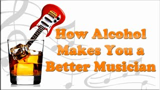 How Alcohol Makes You A Better Musician