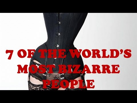 7 Of The World's Most Bizarre People