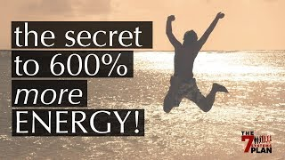 How to have 600% more ENERGY! It