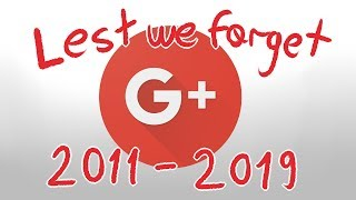 Lest We Forget -- A history of Google Plus