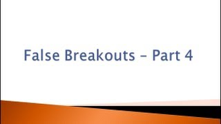 False Breakouts - Part 4