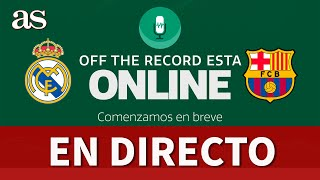 REAL MADRID - BARCELONA | AS OFF THE RECORD #1: LA PREVIA DEL CLÁSICO | Diario AS