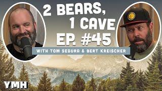 Ep. 45 | 2 Bears 1 Cave w/ Tom Segura & Bert Kreischer