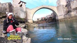 DÜNYAYI GEZİYORUM - BOSNA HERSEK/2 (HD) - 18 OCAK 2015