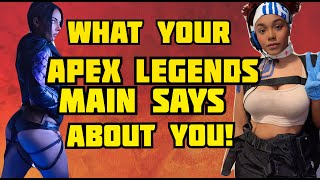WHAT YOUR APEX LEGENDS MAIN SAYS ABOUT YOU! (Season 8 Edition)