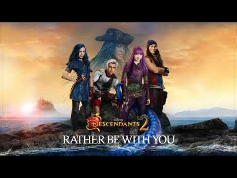 Rather Be With You - Descendants 2