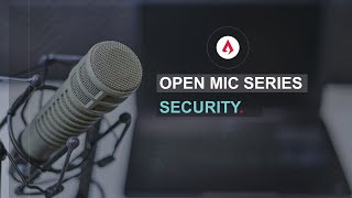 Open Mic Series- Security