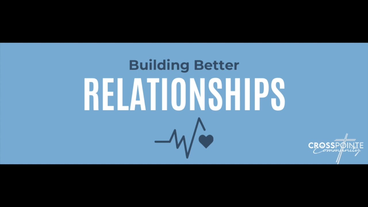Building Better Relationships: Connection (Ephesians 4:1-7)