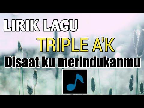 Lirik Lagu TRIPLE A'K ( Disaat Ku Merindukanmu )