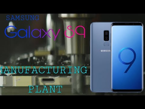 SAMSUNG S9 l S9+ MANUFACTURING PLANT