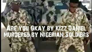 Are you okay by Kiss Daniel murdered by Nigerian soldiers
