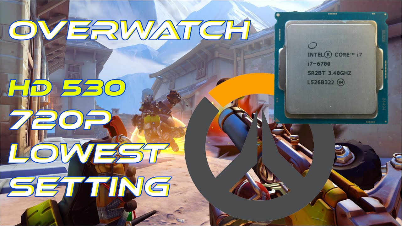 Intel HD 530/Overwatch Lowest Setting 720p Benchmark&Review
