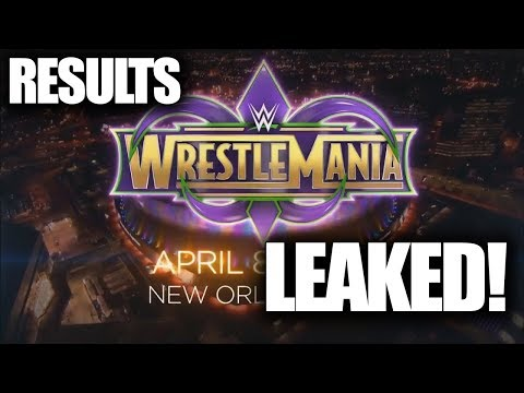 Wrestlemania 34 Results Leaked!! Huge Update On Wwe Wrestlemania 34!