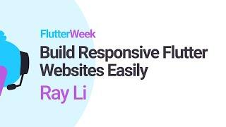 Build Responsive Flutter Websites Easily - Ray Li (Flutter Week)