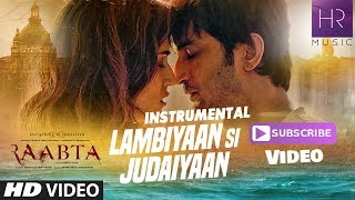 Lambiyaan Si Judaiyaan Instrumental Music | Arijit Singh | Raabta Movie 2017 | HR MUSIC
