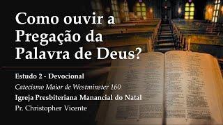 Como ouvir a Pregação da Palavra - CMW 160 - Estudo 2. Pr. Christopher Vicente