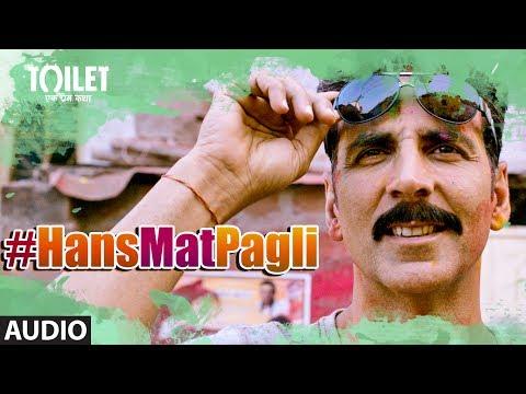 Hans Mat Pagli Song (Audio) |Toilet- Ek Prem Katha |Akshay Kumar, Bhumi | Sonu Nigam, Shreya Ghoshal