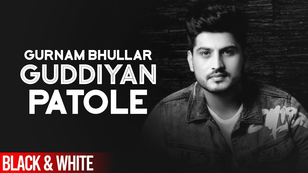 Guddiyan Patole (Official B&W Video) | Gurnam Bhullar | Sonam Bajwa | Latest Punjabi Song 2019