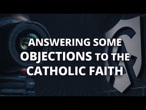 Answering a Protestant's Objections to the Catholic Faith