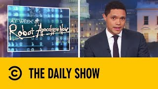 Who Will Survive The Robot Apocalypse? | The Daily Show With Trevor Noah