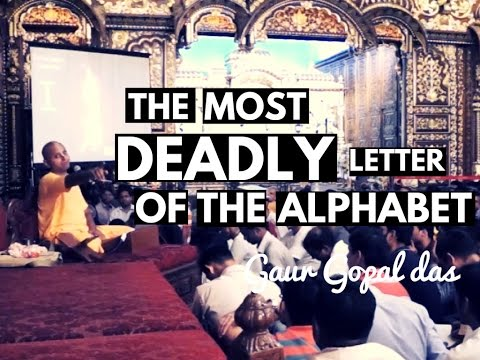 The most DEADLY letter of the ALPHABET by Gaur Gopal das