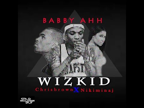 Wizkid - Babby Ahh FT Chrisbrown X Nicki Minaj (official Video)
